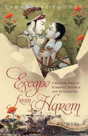 Escape from Harem - A Mughal saga of romance, revenge and retribution ebook by Tanushree Podder