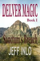 Delver Magic Book I: Sanctum's Breach ebook by Jeff Inlo