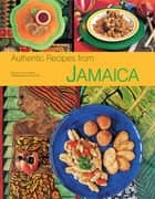 Authentic Recipes from Jamaica ebook by John DeMers,Eduardo Fuss
