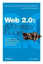 Web 2.0: A Strategy Guide ebook by Amy Shuen