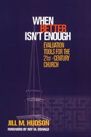When Better Isn't Enough - Evaluation Tools for the 21st-Century Church ebook by Jill M. Hudson
