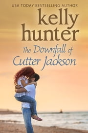 The Downfall of Cutter Jackson ebook by Kelly Hunter