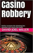 Casino Robbery - An Arthur Mitchell Mystery, #1 ebook by David Joel Miller
