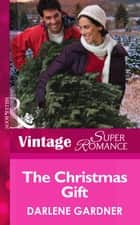 The Christmas Gift (Mills & Boon Vintage Superromance) (Going Back, Book 35) ebook by Darlene Gardner