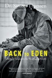 Back To Eden - A Biblical Perspective on Wealth and Poverty ebook by Simon Thiessen