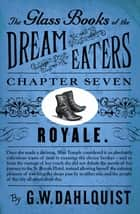 The Glass Books of the Dream Eaters (Chapter 7 Royale) ebook by G.W. Dahlquist