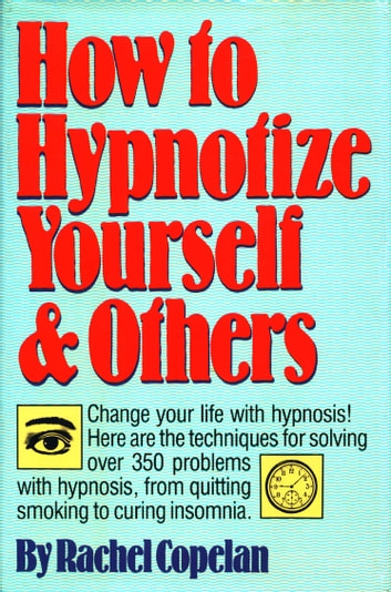 How to Hypnotize Yourself & Others - Change your life with hypnosis! ebook by Rachel Copelan