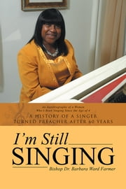 I'm Still Singing - A history of a singer turned preacher after 60 years ebook by Barbara Ward Farmer