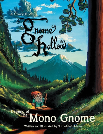 "Legend of The ""Mono Gnome"" - A Story From Gnome Hollow ebook by ""Little John"" Adams"