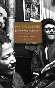 Paris Vagabond ebook by Jean-Paul Clebert,Donald Nicholson-Smith,Patrice Molinard,Luc Sante
