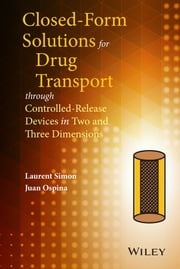 Closed-form Solutions for Drug Transport through Controlled-Release Devices in Two and Three Dimensions ebook by Laurent Simon,Juan Ospina
