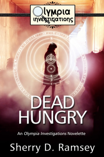 Dead Hungry - An Olympia Investigations Novelette ebook by Sherry D. Ramsey