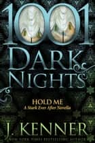 Hold Me: A Stark Ever After Novella ebook by J. Kenner