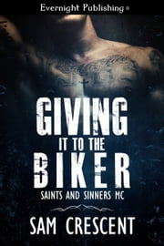 Giving It to the Biker ebook by Sam Crescent