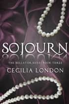Sojourn (Bellator Saga, #3) ebook by Cecilia London