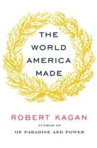 The World America Made ebook by Robert Kagan