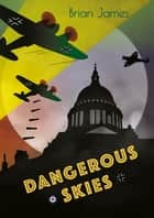 Dangerous Skies eBook by Brian James