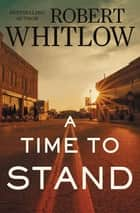 A Time to Stand eBook by Robert Whitlow