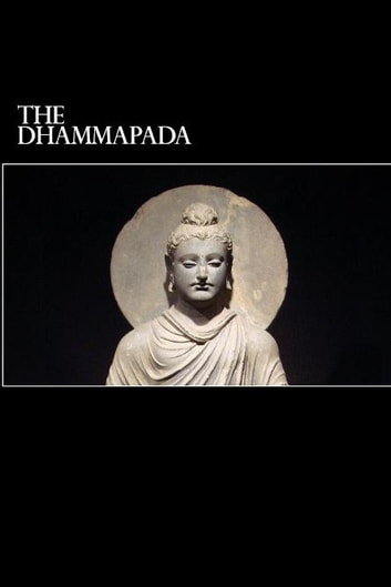 The Dhammapada - A Collection of Verses Being One of the Canonical Books of Buddhism ebook by Anonymous