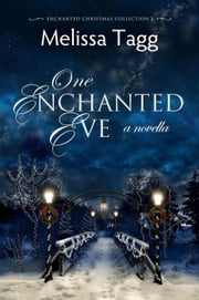 One Enchanted Eve - Enchanted Christmas Collection, #2 ebook by Melissa Tagg