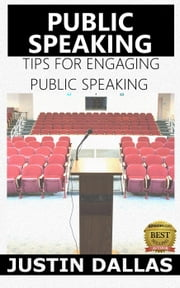 Public Speaking: Tips for Engaging Public Speaking ebook by Justin Dallas