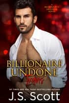 Billionaire Undone ~ Travis - A Billionaire's Obsession Novel ebook by J. S. Scott