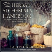 The Herbal Alchemist's Handbook - A Complete Guide to Magickal Herbs and How to Use Them audiobook by Karen Harrison