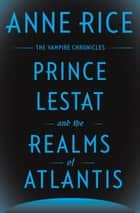 Prince Lestat and the Realms of Atlantis ebook by Anne Rice
