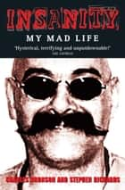 Insanity - My Mad Life ebook by Charles Bronson, Stephen Richards