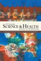 21st Century Science & Health with Key to the Scriptures ebook by Cheryl Petersen