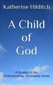 A Child of God - A Booklet ebook by Katherine Hilditch