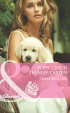 Puppy Love in Thunder Canyon (Mills & Boon Cherish) (Montana Mavericks: Back in the Saddle, Book 2) eBook by Christyne Butler