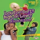 Loud or Soft? High or Low? - A Look at Sound audiobook by Jennifer Boothroyd