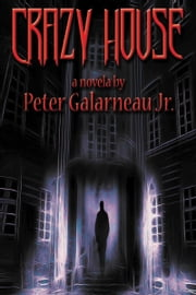 Crazy House ebook by Peter Galarneau Jr.
