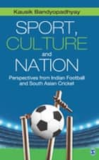Sport, Culture and Nation - Perspectives from Indian Football and South Asian Cricket ebook by Kausik Bandyopadhyay