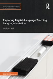 Exploring English Language Teaching - Language in Action ebook by Graham Hall