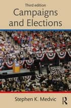 Campaigns and Elections - Players and Processes ebook by Stephen K. Medvic