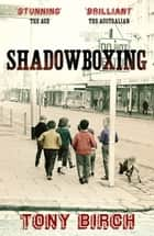 Shadowboxing ebook by Tony Birch