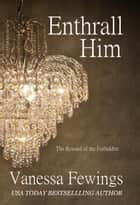 Enthrall Him - (Session III) ebook by Vanessa Fewings