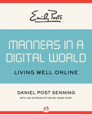 Emily Post's Manners in a Digital World - Living Well Online ebook by Daniel Post Senning,Anna Post
