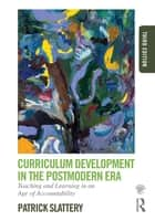 Curriculum Development in the Postmodern Era - Teaching and Learning in an Age of Accountability ebook by Patrick Slattery