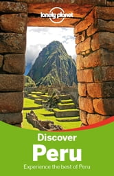 Lonely Planet Discover Peru ebook by Lonely Planet,Carolina A Miranda,Carolyn McCarthy,Kevin Raub,Brendan Sainsbury,Luke Waterson