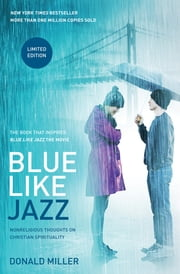Blue Like Jazz: Movie Edition - Nonreligious Thoughts on Christian Spirituality ebook by Donald Miller