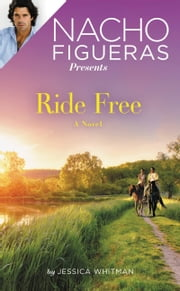Nacho Figueras Presents: Ride Free ebook by Jessica Whitman