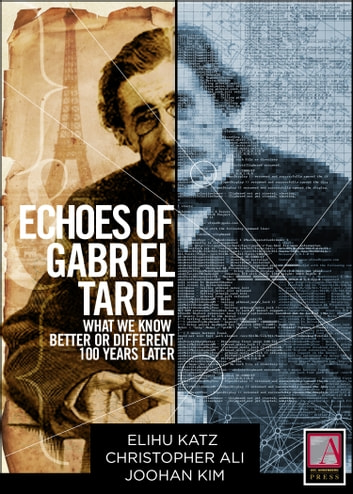 Echoes of Gabriel Tarde - What We Know Better or Different 100 Years Later ebook by Elihu Katz,Elihu Katz,Christopher Ali,Joohan Kim,[Larry Gross,Arlene Luck