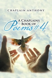 A Chaplains Book of Poems #4 ebook by Chaplain Anthony