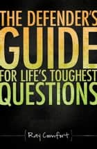 The Defender's Guide For Life's Toughest Questions ebook by Ray Comfort