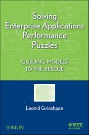 Solving Enterprise Applications Performance Puzzles - Queuing Models to the Rescue ebook by Leonid Grinshpan