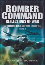 Bomber Command: Reflections of War - Volume 3 The Heavies Move In 1942 1943 ebook by Bowman, Martin
