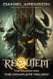 Requiem: The Dragon War (The Complete Trilogy) ebook by Daniel Arenson